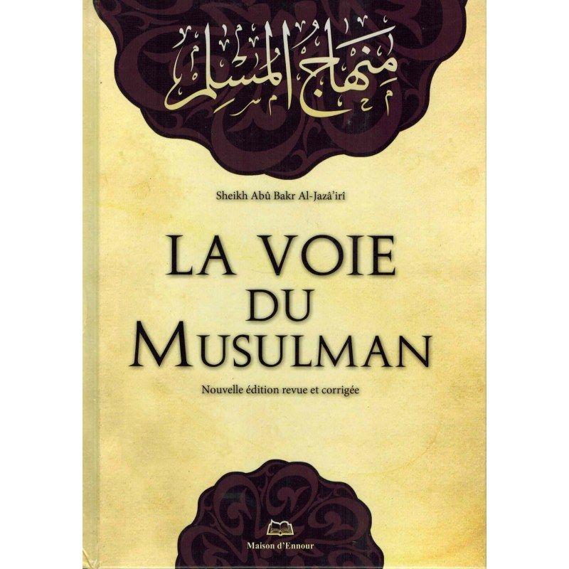 La voie du musulman - Shaykh Abû Bakr Al-Jazâ'irî - Maison d'ennour