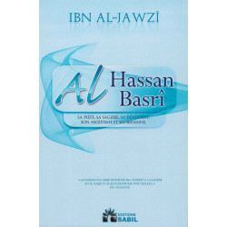 Al Hassan Al-Basrî - Sa Piété, Sa Sagesse, Sa Dévotion, Son Ascétisme et Ses Sermons - Sabil