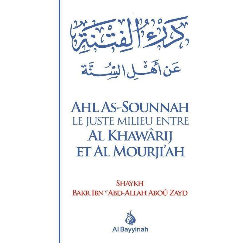 Ahl As-Sounnah - Le juste milieu entre les khawârij et les mourji'ah - Al Bayyinah