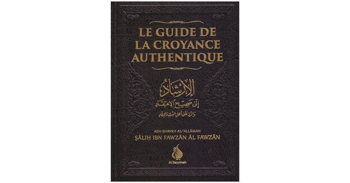 Le Guide de la Croyance Authentique (Al-Irshâd) - Shaykh Al-Fawzân - Al Bayyinah
