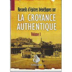 Recueil d'épîtres bénéfiques sur la CROYANCE AUTHENTIQUE Volume 1