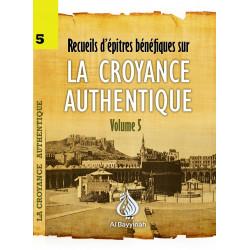 Recueil d'épitres bénéfiques sur la CROYANCE AUTHENTIQUE Volume 5