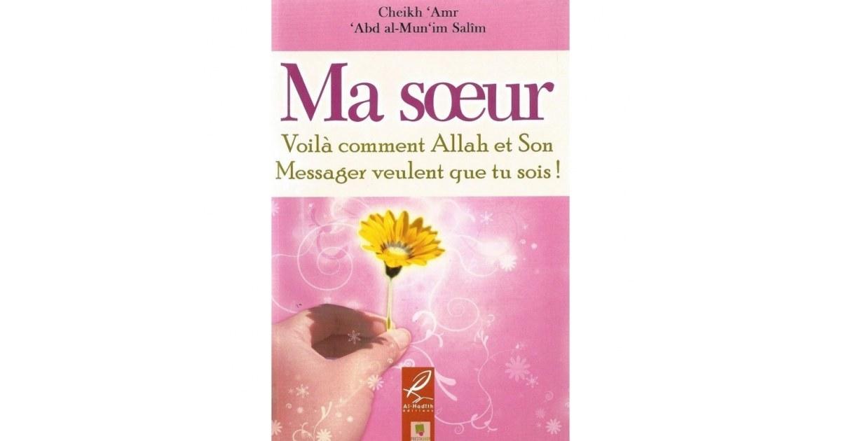 Ma soeur voilà comment Allah et son messager veulent que tu sois - Al hadith