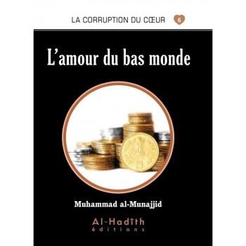 La corruption du coeur n°6 l'amour du bas monde Al Hadith