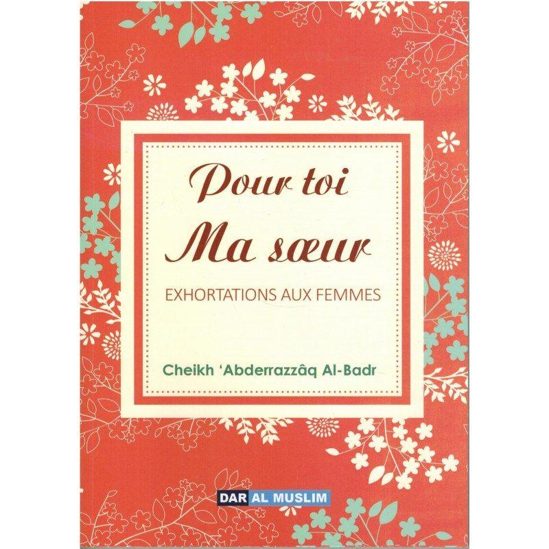 Pour toi ma sœur - Exhortations aux femmes - Shaykh Al-Badr - Dar Al Muslim