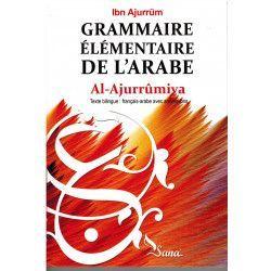 Grammaire élémentaire de l'arabe Al-Ajurrûmiya - Ibn Ajurrüm : français-arabe avec annotations
