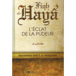 L'éclat de la pudeur - Muhammad Ismâ'îl Al-Muqaddim