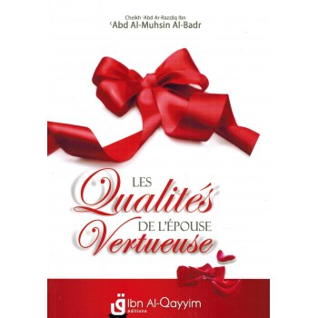 Les Qualités de l'Épouse Vertueuse - Shaykh Al-Badr - Editions Ibn Al Qayyim