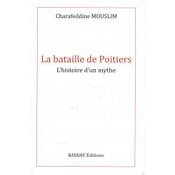 La bataille de Poitiers - L'histoire d'un mythe par Charafeddine Mouslim