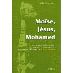 Moïse, Jésus, Mohamed - Les Messages de Dieu à travers l'Ancien, le Nouveau et le Dernier Testament.