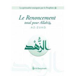 Le Renoncement total pour Allah (AZ-ZUHD) - Al Bayyinah