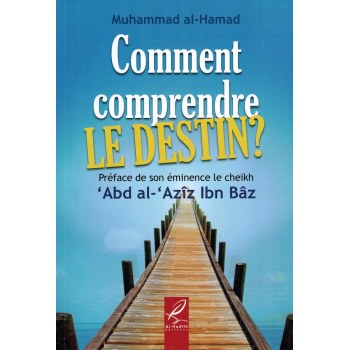 Comment comprendre le Destin ? - Mouhammad Al-Hamad - Al-Hadith