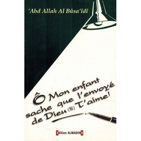 Ô Mon enfant sache que l'envoyé de Dieu T'aime ! - 'Abd Allah Al-Bûsa'îdî