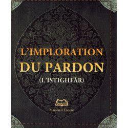 L'imploration du Pardon (Istighfâr) - Abderrazak Mahri - Maison d'Ennour