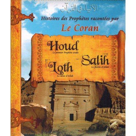 Histoires des Prophètes racontées par Le Coran : Houd - Salih - Loth - Tome 2