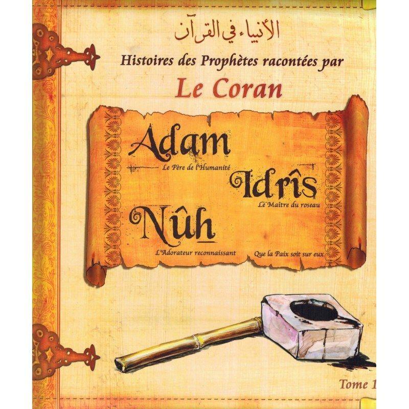 Histoires des Prophètes racontées par Le Coran : Adam - Idrîs - Nûh - Tome 1