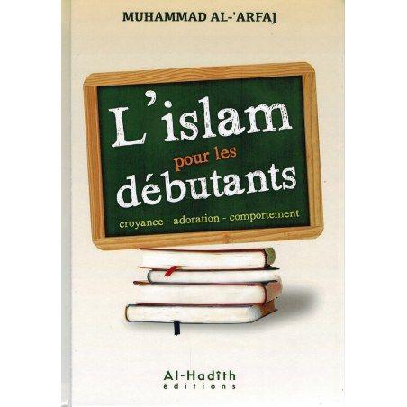 L'Islam pour les débutants - croyance - adoration - comportement - Muhammad Al-'Arfaj - Al-Hadith