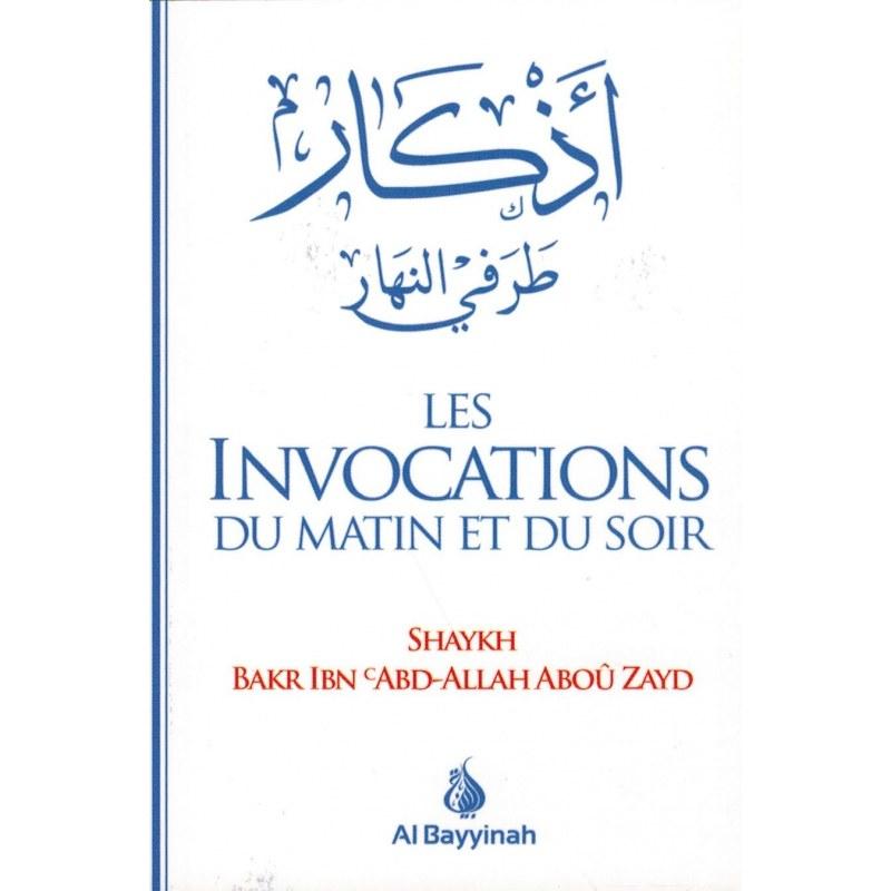 Les invocations du matin et du soir - Shaykh Bakr Ibn Aboû Zayd Al Bayyinah