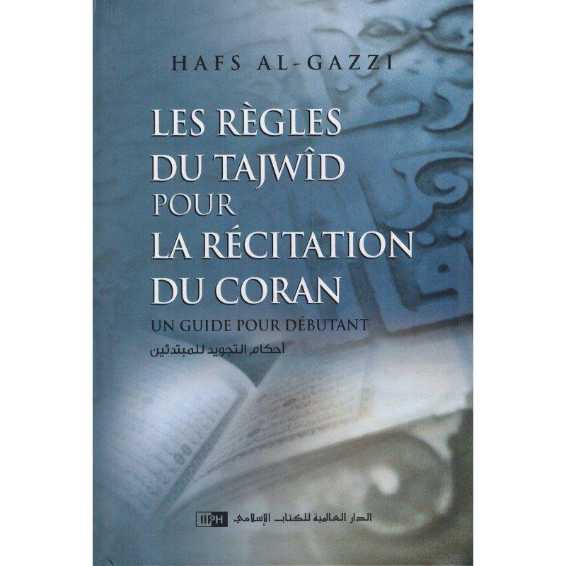 Les Règles du Tajwîd pour la récitation du Coran - Un Guide pour débutant - Hafs Al-Gazzi - IIPH