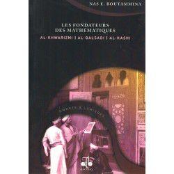 Les Fondateurs des Mathématiques (Al-Khwarizmi, Al-Qalsadi et Al-Kashi) - Nas E. Boutammina