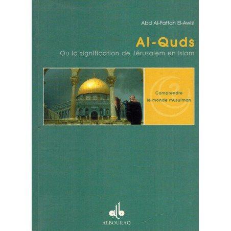 Al-Quds ou la signification de Jérusalem en Islam - Abd Al-Fattah El-Awisi