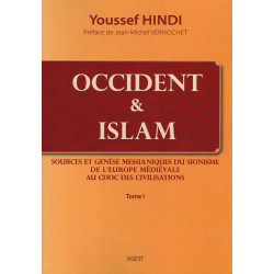 Occident & Islam - Sources et genèse messianiques du sionisme (Tome 1) - Youssef Hindi