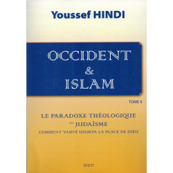 Occident & Islam - Le paradoxe théologique du Judaïsme - Tome 2 - Youssef Hindi