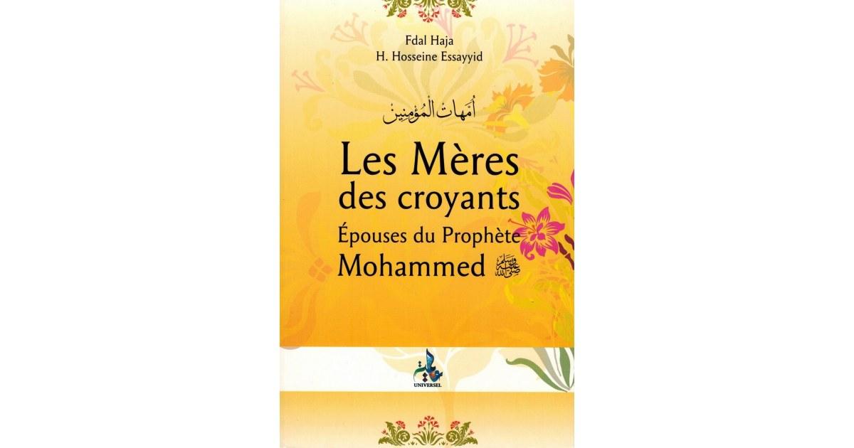 Les Mères des Croyants - Épouses du Prophète Mohammed - Fdal Haja & H. Hosseine Essayyid - Universel
