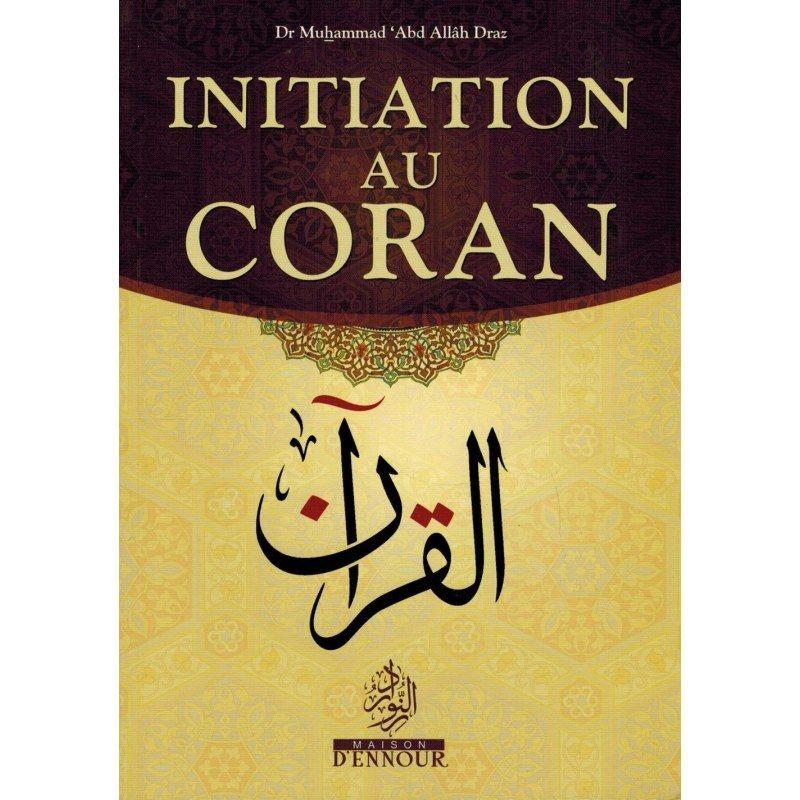 Initiation au Coran - Dr. Muhammad 'Abd Allah Draz - Maison d'Ennour