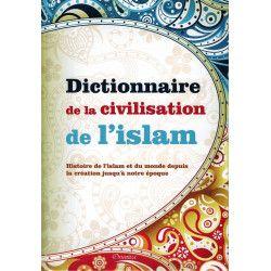 Dictionnaire de la civilisation de l'Islam - Histoire de l'Islam et du monde depuis la création jusqu'à notre époque - Orientica