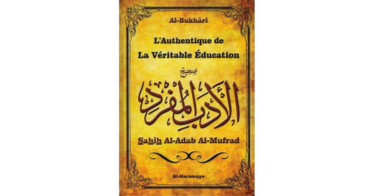 L'Authentique de la Véritable Education (Sahîh Al-Adab Al-Mufrad) - Al-Boukhârî - Al-Haramayn