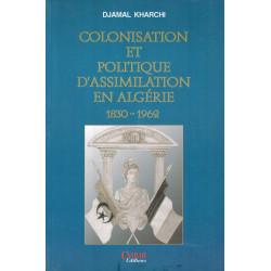 Colonisation et Politique d'assimilation en Algérie (1830-1962) - Djamal Kharchi