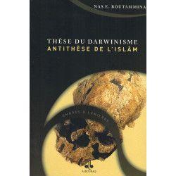 Thèse du Darwinisme - Antithèse de l'Islam - Nas E. Boutammina