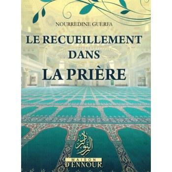 Le Recueillement dans la Prière - Nourredine Guerfa - Maison d'Ennour