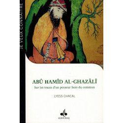 Abû Hamîd Al-Ghazâlî - Sur les traces d'un penseur hors du commun - Lyess Chacal