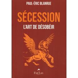 Sécession - L'Art de désobéir - Paul-Éric Blanrue