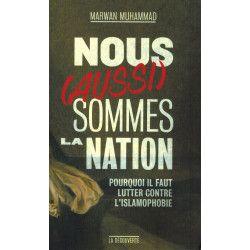 Nous (Aussi) sommes la Nation - Pourquoi il faut lutter contre l'islamophobie - Marwan Muhammad