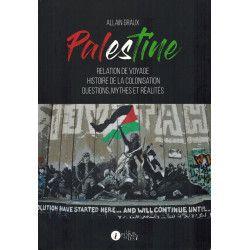 Palestine - Relation de voyage - Histoire de la colonisation - Questions, mythes et réalités - Allain Graux