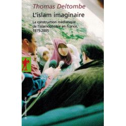 L'Islam imaginaire - La construction médiatique de l'islamophobie en France (1975-2005) - Thomas Deltombe