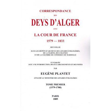Correspondance des Deys d'Alger avec La Cour de France (1579-1833) - 2 Volumes - Eugène Plantet