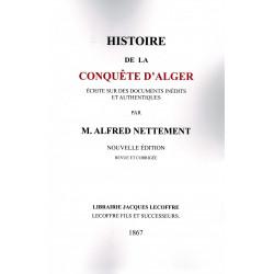 Histoire de la Conquête d'Alger - Écrite sur des documents inédits et authentiques  - Alfred Nettement