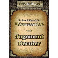 Le Grand Livre de La Résurrection et du Jugement Dernier - Imâm Al-Qurtubî - Orientica