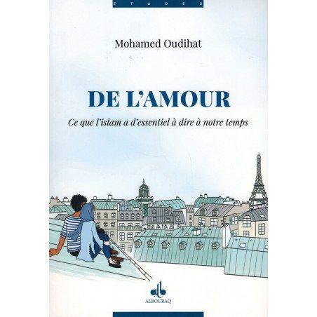De l'Amour - Ce que l'Islam à d'essentiel à dire à notre temps - Mohamed Oudihat