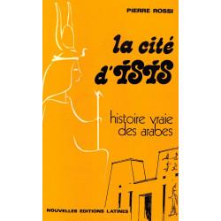 La Cité d'Isis - Histoire vraie des Arabes - Pierre Rossi