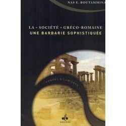 """La """"Société"""" Gréco-Romaine - Une Barbarie Sophistiquée - Nas E. Boutammina"""