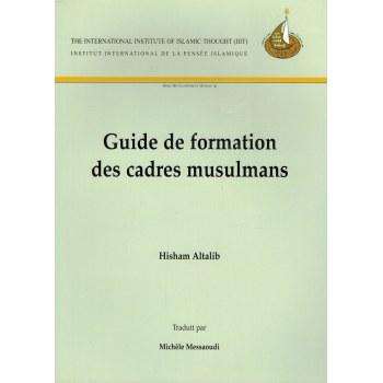 Guide de formation des Cadres Musulmans - Série Développement Humain (1) - Hisham Altalib - IIIT