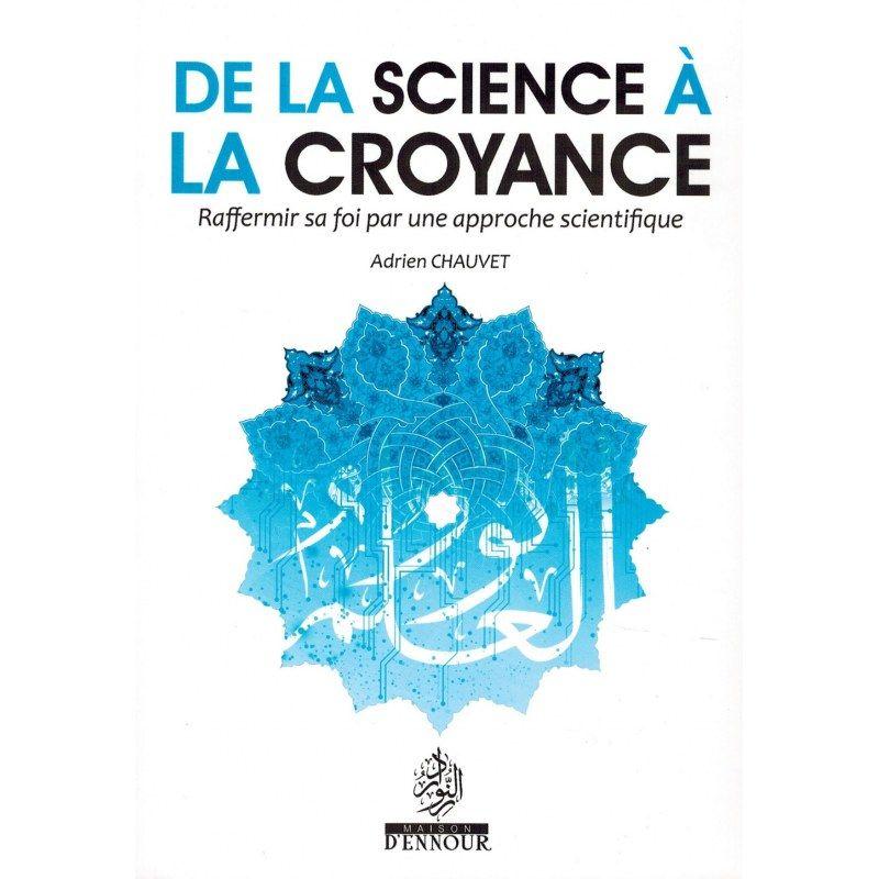 De la Science à la Croyance - Raffermir sa Foi par une approche scientifique - Adrien Chauvet - Maison d'Ennour
