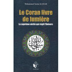Le Coran Livre de Lumière - La suprême Vérité qui régit l'Univers - Mohammed Yacine Kassab - ESSALAM