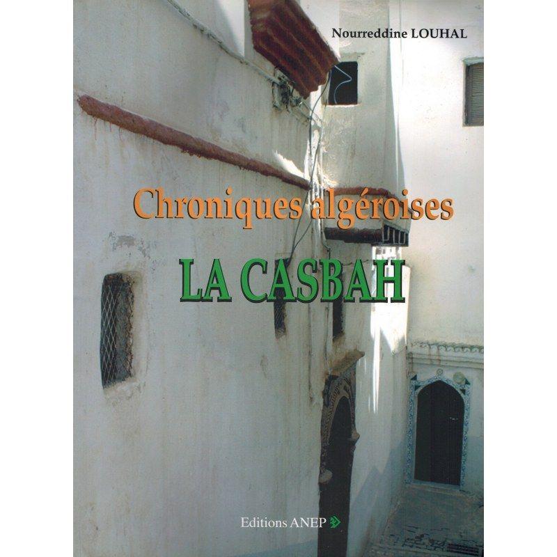 Chroniques algéroises - La Casbah - Nourreddine Louhal - Editions ANEP