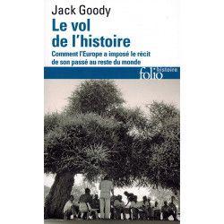 Le Vol de l'Histoire - Comment l'Europe à imposé le récit de son passé au reste du monde - Jack Goody - Folio